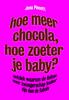 Hoe meer chocola, hoe zoeter je baby?